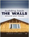 Bishop T D Jakes - Building Back The Wall Around Your House