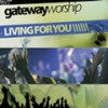 Gateway Worship - Living for You