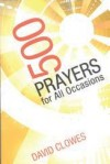David Clowes - 500 Prayers for All Occasions