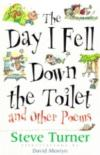 Steve Turner - The Day I Fell Down the Toilet and Other Poems