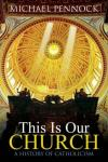 Michael Pennock - This Is Our Church: A History of Catholicism