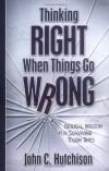 John Hutchison - Thinking Right When Things Go Wrong: Biblical Wisdom for Surviving Tough Times