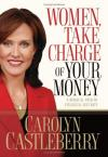 Carolyn Castleberry - Women, Take Charge of Your Money: A Biblical Path to Financial Security