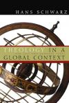 Hans Schwarz - Theology in a Global Context: The Last Two Hundred Years