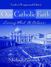 Michael Pennock - Our Catholic Faith: Living What We Believe: Leader Edition