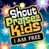 Shout Praises! Kids - I Am Free