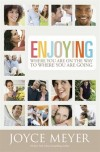 Joyce Meyer - Enjoying Where You Are On The Way To Where You Are Going: Learning How To Live A Joyful, Spirit-led Life