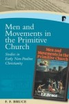 F. F. Bruce - Men and Movements in the Primitive Church