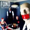 Fono - Too Broken To Break