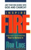Ron Luce - Inspire the Fire: Giving Today's Youth Something Real to Believe in