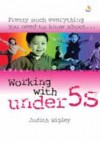 Judith Wigley - Pretty Much Everything You Need to Know About: Working with Under 5s
