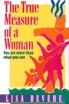 Lisa Bevere - The True Measure of a Woman: You Are More Than What You See