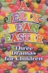 Shirley Ingram - A Jelly Bean Easter: Three Dramas for Children