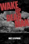 Matthew Stephens - Wake Up Dead Man