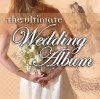 The Ultimate Wedding  - The Ultimate Wedding Album