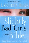 Liz Curtis Higgs - Slightly Bad Girls of the Bible