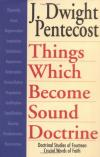 J. Dwight Pentecost - Things Which Become Sound Doctrine