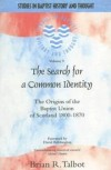 Brian R Talbot - The Search for a Common Identity (Studies in Baptist History and Thought)
