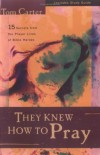 Tom Carter - They Knew How to Pray: 15 Secrets from the Prayer Lives of Bible Heroes