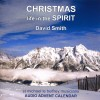 David Smith - Christmas: Life In The Spirit, An Audio Advent Calendar