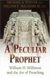 Michael A. Turner & William F. Malambri - A Peculiar Prophet William H Willimon and the Art of Preaching