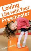 Lorilee Craker - Loving Life With Your Preschooler