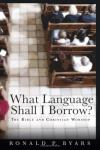 Ronald P. Byars - What Language Shall I Borrow?: The Bible and Christian Worship (Calvin Institute of Christian Worship Liturgical Studies)