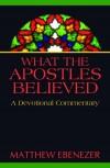 Matthew Ebenezer - What the Apostles Believed