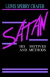 Lewis Sperry Chafer - Satan: His Motives And Methods