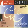 Calvary Chapel Music - Praise Vol 1:  Give Thanks To The Lord