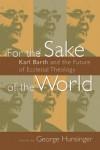 George Hunsinger - For The Sake Of The World
