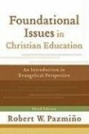 Robert W Pazmiño - Foundational Issues In Christian Education