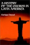 Enrique Dussel - A History Of The Church In Latin America