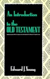 Edward J. Young - An Introduction To The Old Testament