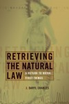 J.Daryl Charles - Retrieving the Natural Law: A Return to Moral First Things (Critical Issues in Bioethics)