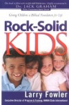 Larry Fowler - Rock-Solid Kids: Giving Children a Biblical Foundation for Life