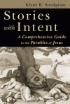 Klyne Snodgrass - Stories with Intent: A Comprehensive Guide to the Parables of Jesus