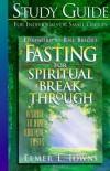 Elmer L Towns - Fasting for Spiritual Breakthrough