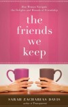 Sarah Zacharias Davis - The Friends We Keep: How to Hold On, When to Let Go, and the Essence of Friendship