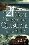 Dave Earley - The 21 Most Dangerous Questions of the Bible