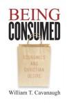 William T. Cavanaugh - Being Consumed: Economics and Christian Desire
