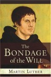 Martin Luther - The Bondage of the Will