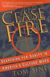 Tom Sine - Cease Fire: Searching for Sanity in America's Culture Wars