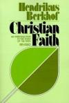 Hendrikus Berkhof - Christian Faith: An Introduction to the Study of the Faith