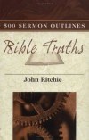 John Ritchie - 500 Sermon Outlines on Basic Bible Truths (John Ritchie Sermon Series) (John Ritchie Sermon Series)