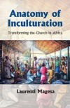 Laurenti Magesa - Anatomy of Inculturation: Transforming the Church in Africa