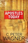 C. Peter Wagner - Apostles Today: Biblical Government for Biblical Power