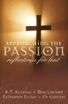 R.T. Kendall, Max Lucado, Elisabeth Elliot - Approaching the Passion: Words of Reflection