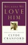 Clyde Cranford - Because We Love Him: Embracing a Life of Holiness