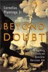 Cornelius Plantinga Jr - Beyond Doubt: Faith-Building Devotions on Questions Christians Ask